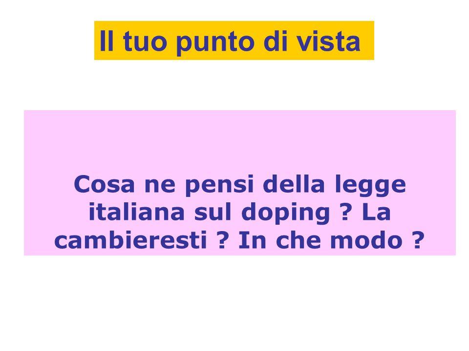 Cosa ne pensi della legge italiana sul doping ? La cambieresti ? In che modo ? Il tuo punto di vista