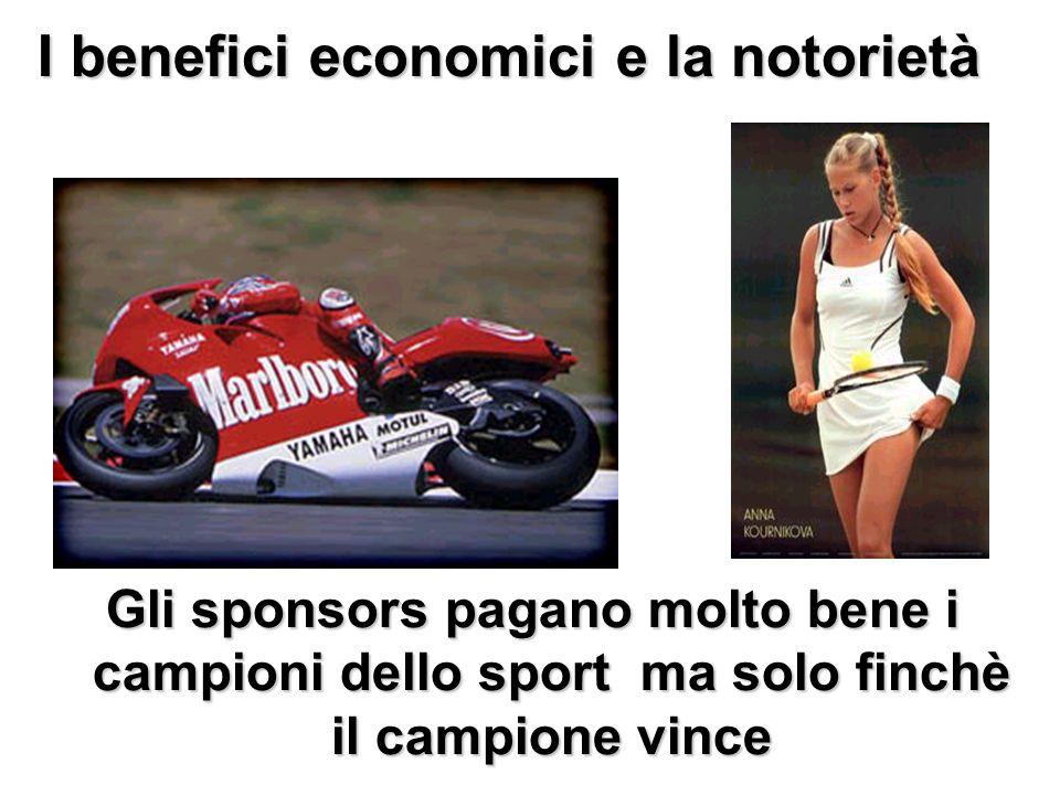 I benefici economici e la notorietà Gli sponsors pagano molto bene i campioni dello sport ma solo finchè il campione vince