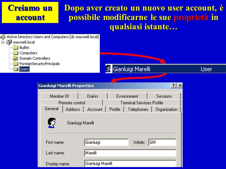 Creiamo un account Dopo aver creato un nuovo user account, è possibile modificarne le sue proprietà in qualsiasi istante…