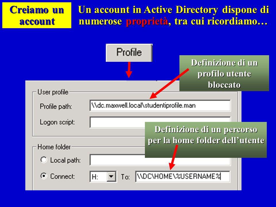 Creiamo un account Un account in Active Directory dispone di numerose proprietà, tra cui ricordiamo… Definizione di un profilo utente bloccato Definiz