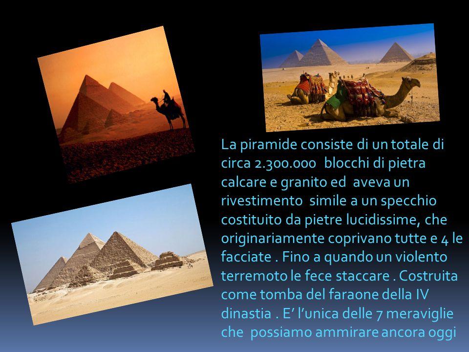 La piramide consiste di un totale di circa 2.300.000 blocchi di pietra calcare e granito ed aveva un rivestimento simile a un specchio costituito da pietre lucidissime, che originariamente coprivano tutte e 4 le facciate.