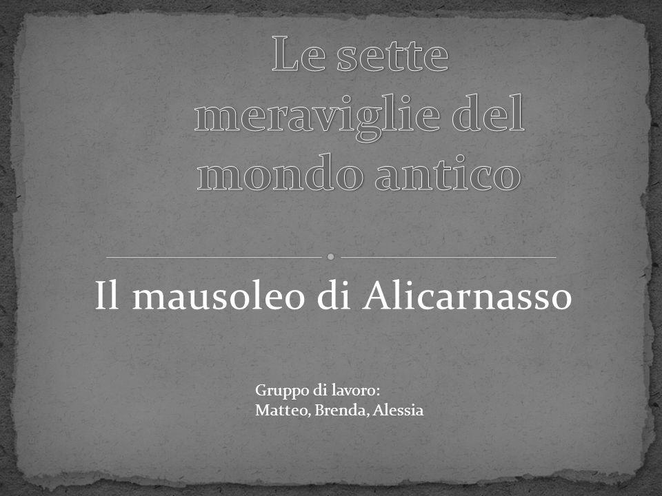 Il mausoleo di Alicarnasso Gruppo di lavoro: Matteo, Brenda, Alessia