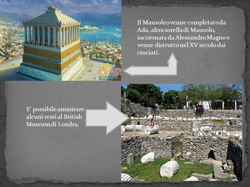 Il Mausoleo venne completato da Ada, altra sorella di Mausolo, incoronata da Alessandro Magno e venne distrutto nel XV secolo dai crociati. E possibil