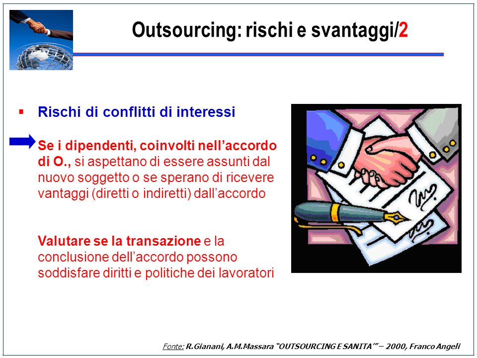 Outsourcing: rischi e svantaggi/2 Rischi di conflitti di interessi Se i dipendenti, coinvolti nellaccordo di O., si aspettano di essere assunti dal nu