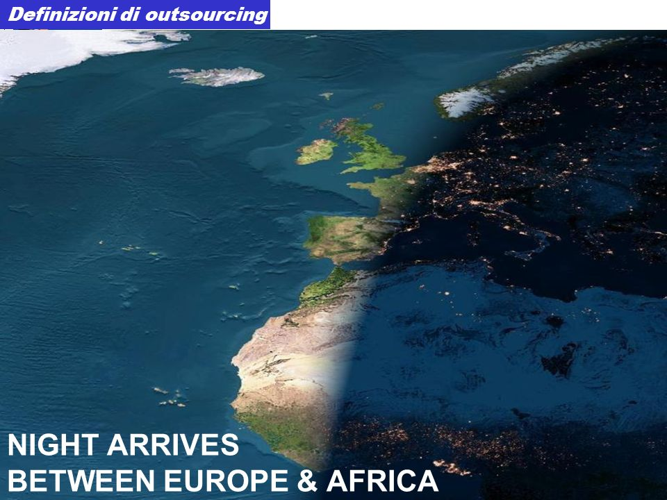 NIGHT ARRIVES BETWEEN EUROPE & AFRICA Definizioni di outsourcing