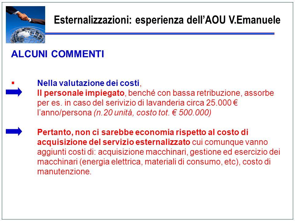 Esternalizzazioni: esperienza dellAOU V.Emanuele ALCUNI COMMENTI Nella valutazione dei costi, Il personale impiegato, benché con bassa retribuzione, a