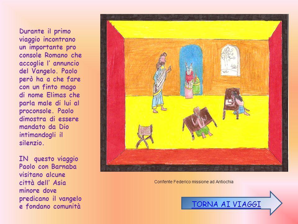 Durante il primo viaggio incontrano un importante pro console Romano che accoglie l annuncio del Vangelo.