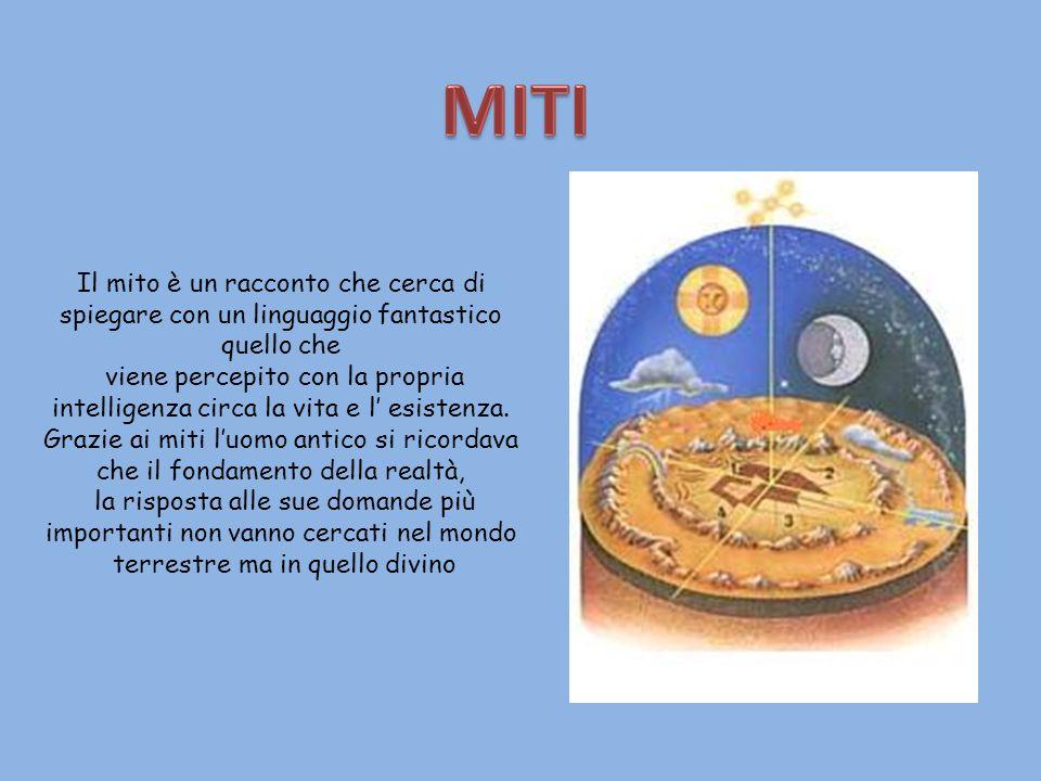 Il mito è un racconto che cerca di spiegare con un linguaggio fantastico quello che viene percepito con la propria intelligenza circa la vita e l esis
