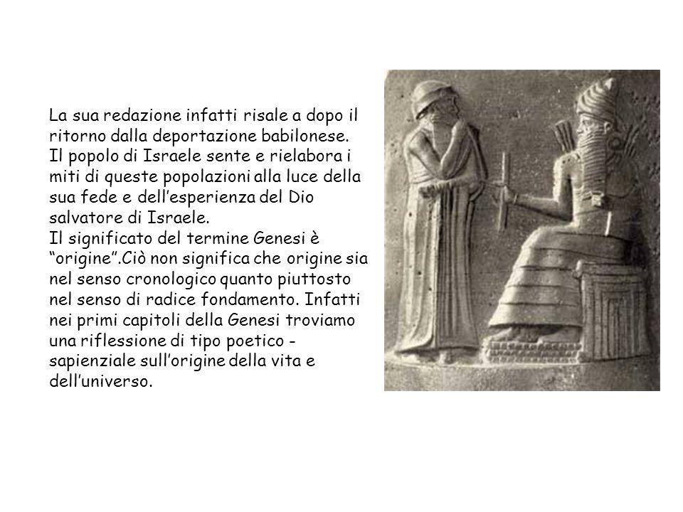 La sua redazione infatti risale a dopo il ritorno dalla deportazione babilonese. Il popolo di Israele sente e rielabora i miti di queste popolazioni a