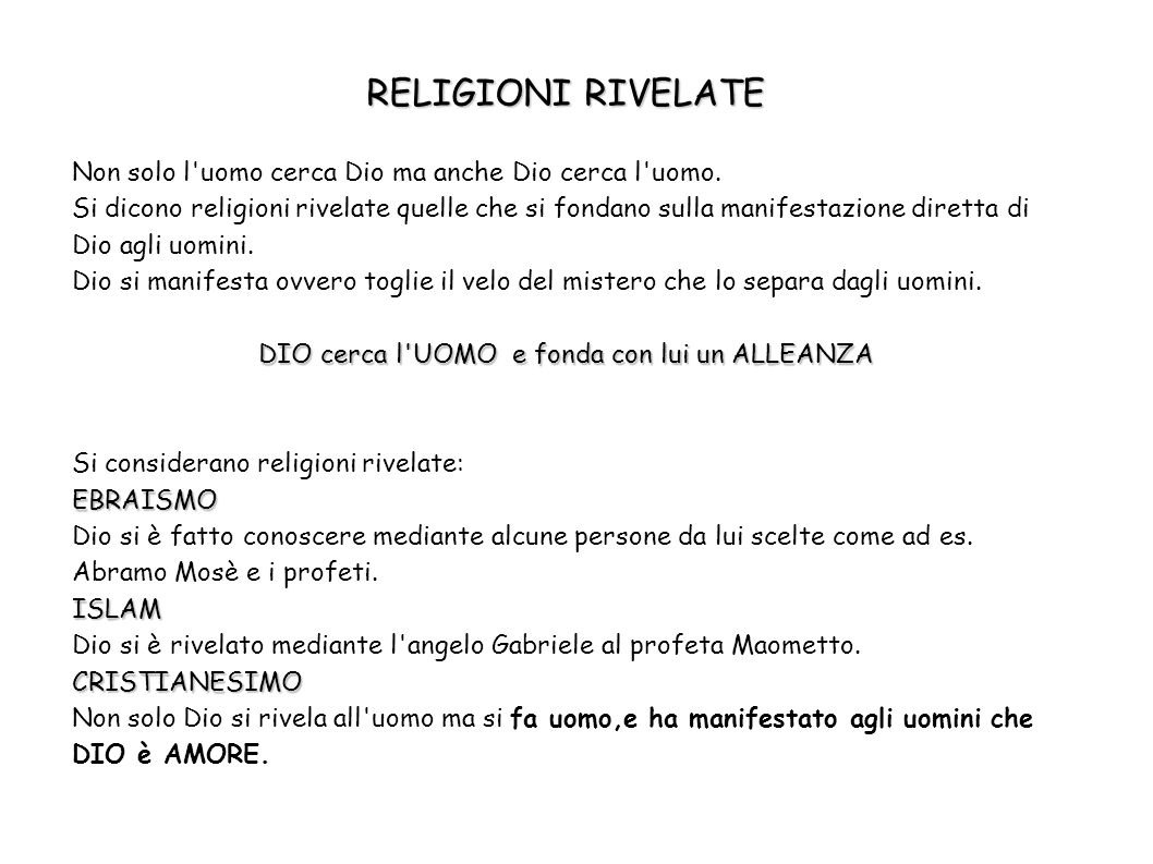 RELIGIONI RIVELATE Non solo l'uomo cerca Dio ma anche Dio cerca l'uomo. Si dicono religioni rivelate quelle che si fondano sulla manifestazione dirett