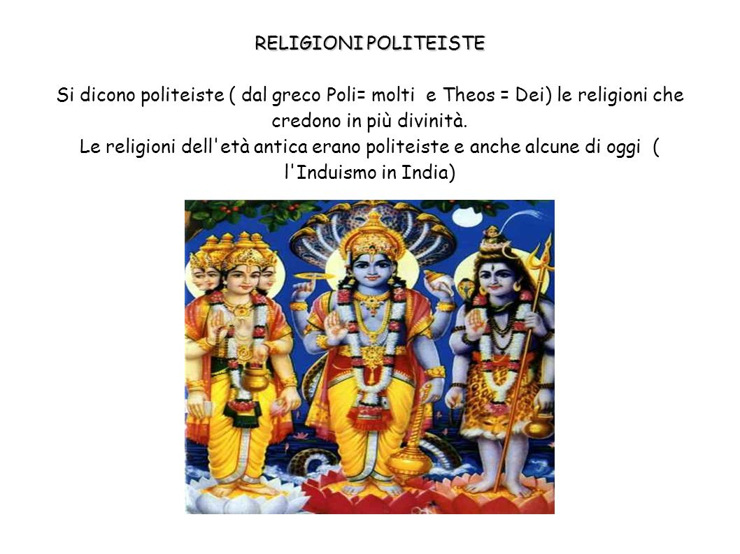 RELIGIONI POLITEISTE Si dicono politeiste ( dal greco Poli= molti e Theos = Dei) le religioni che credono in più divinità. Le religioni dell'età antic