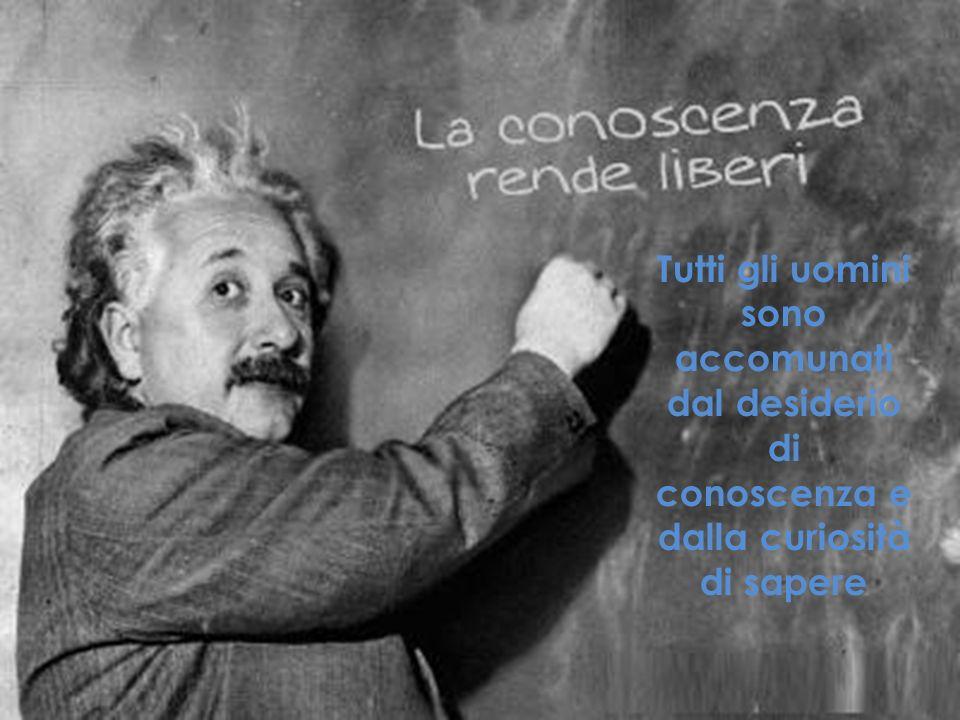 Tutti gli uomini sono accomunati dal desiderio di conoscenza e dalla curiosità di sapere