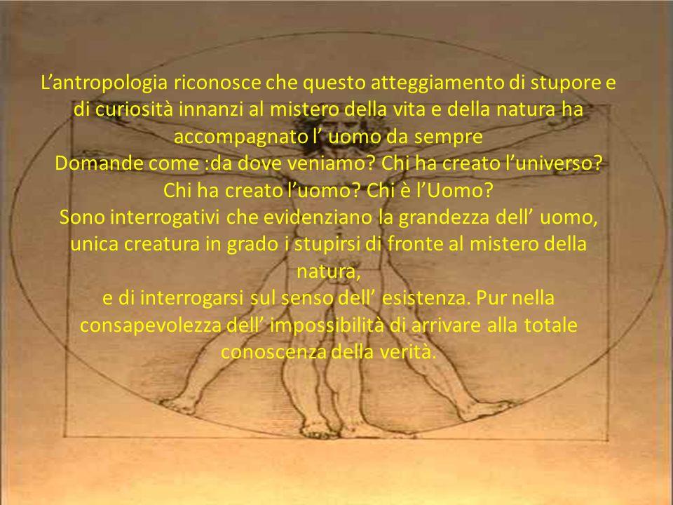 Per questo, fin dai tempi più antichi, l uomo ha cercato di dare delle riposte tramite racconti particolari chiamati miti, la filosofia e negli ultimi secoli la scienza.