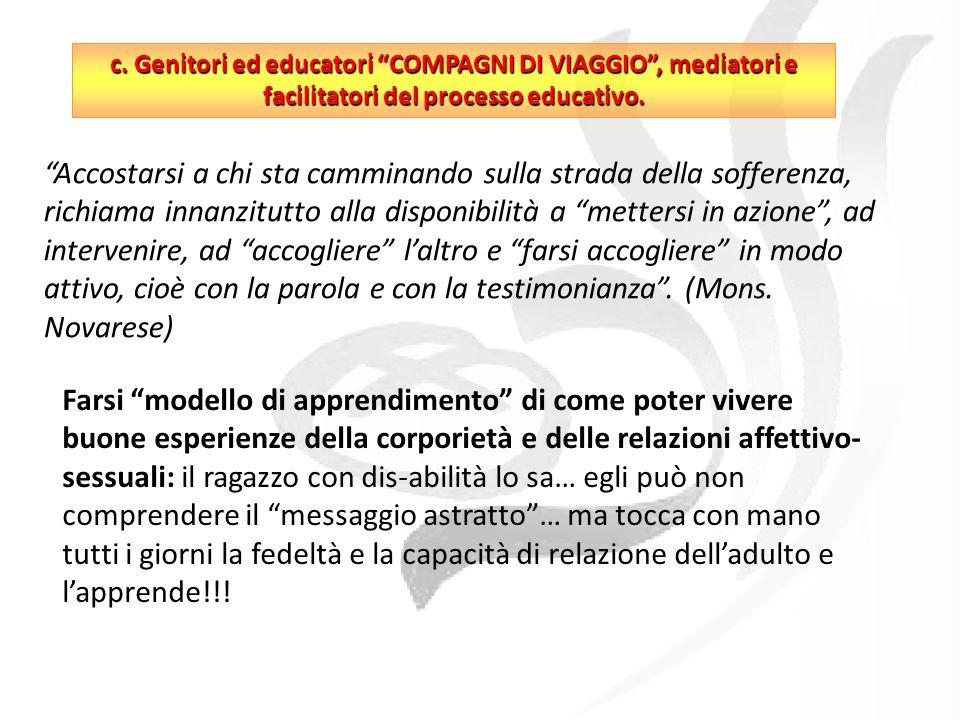 c. Genitori ed educatori COMPAGNI DI VIAGGIO, mediatori e facilitatori del processo educativo.
