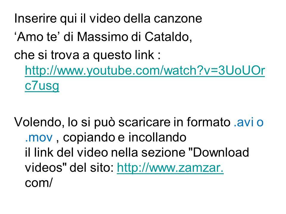 Inserire qui il video della canzone Amo te di Massimo di Cataldo, che si trova a questo link : http://www.youtube.com/watch?v=3UoUOr c7usg http://www.