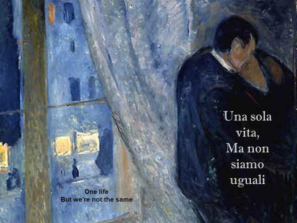 Una sola vita, Ma non siamo uguali One life But we re not the same