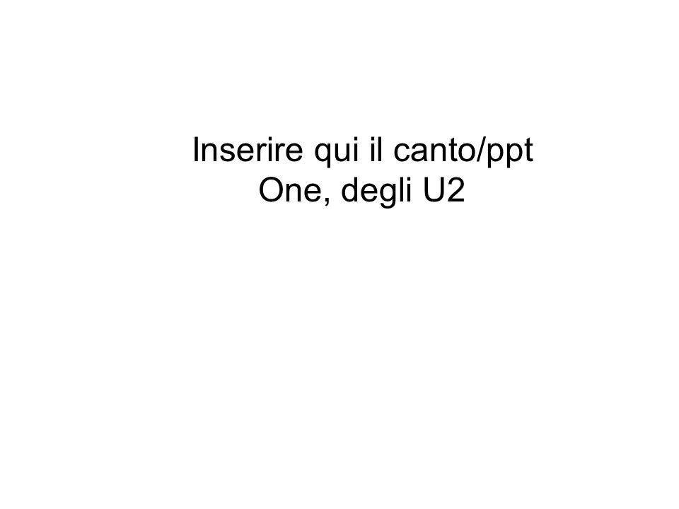 Inserire qui il canto/ppt One, degli U2