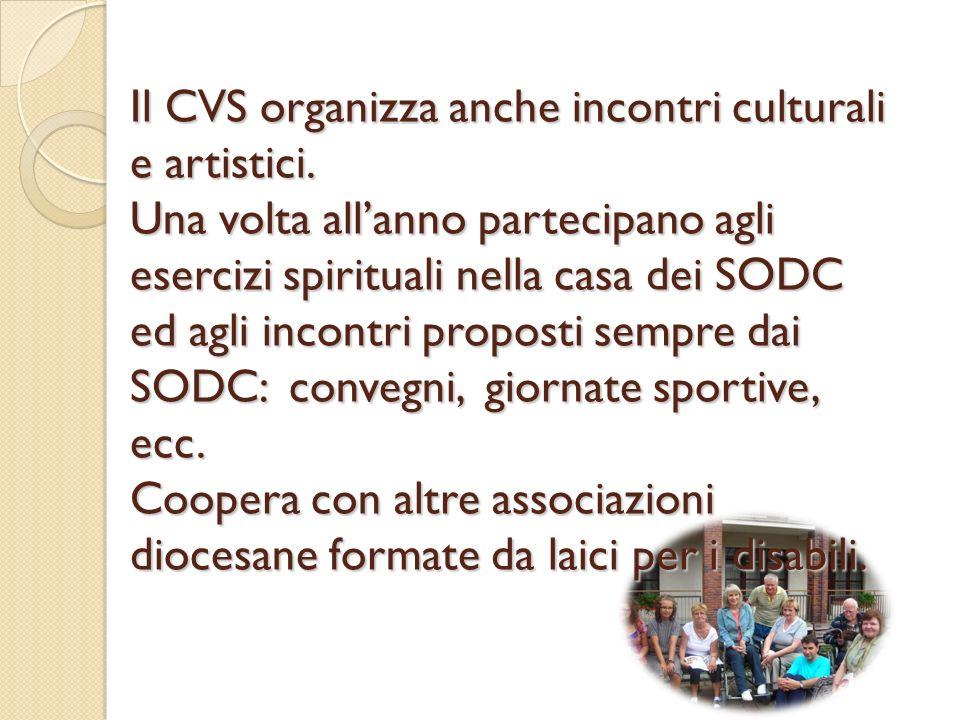 Il CVS organizza anche incontri culturali e artistici. Una volta allanno partecipano agli esercizi spirituali nella casa dei SODC ed agli incontri pro