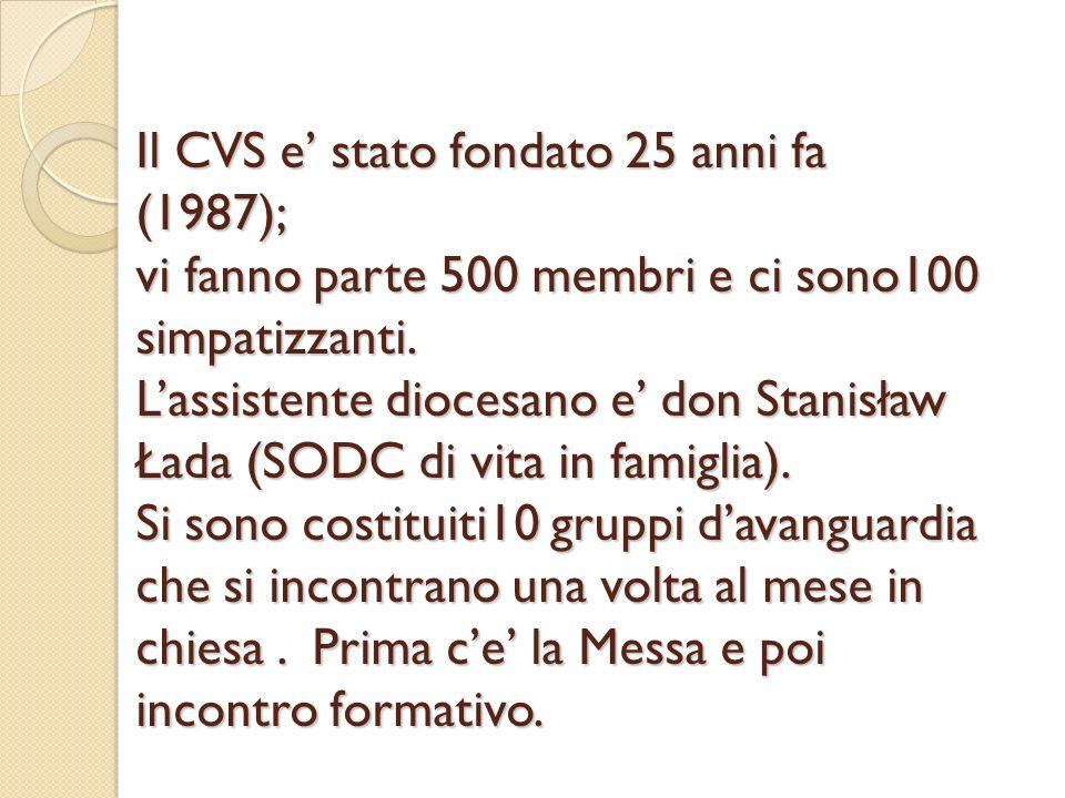 Il CVS e stato fondato 25 anni fa (1987); vi fanno parte 500 membri e ci sono100 simpatizzanti. Lassistente diocesano e don Stanisław Łada (SODC di vi