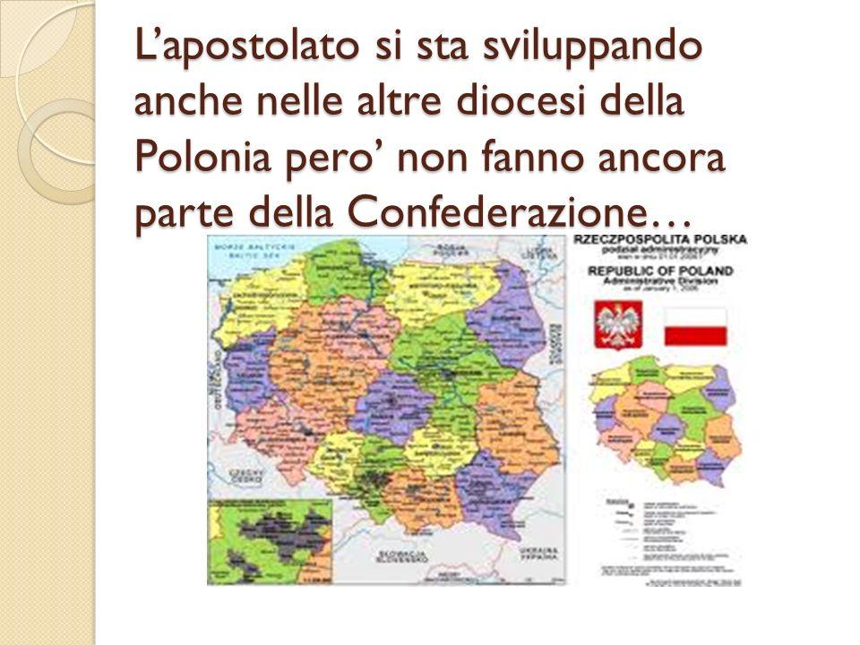 Lapostolato si sta sviluppando anche nelle altre diocesi della Polonia pero non fanno ancora parte della Confederazione…