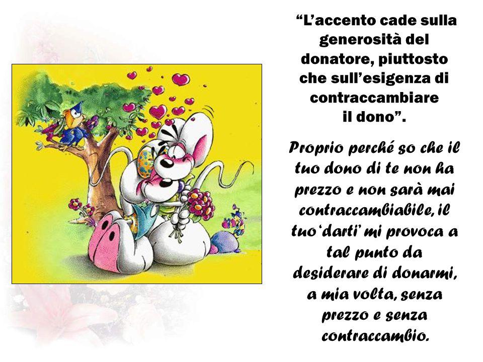 Laccento cade sulla generosità del donatore, piuttosto che sullesigenza di contraccambiare il dono.