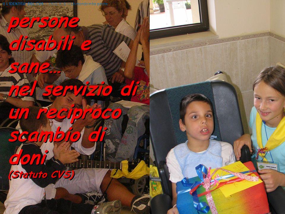 persone disabili e sane… nel servizio di un reciproco scambio di doni (Statuto CVS) persone disabili e sane… nel servizio di un reciproco scambio di doni (Statuto CVS) I) LIDENTITA DEL CVS - (1) C.