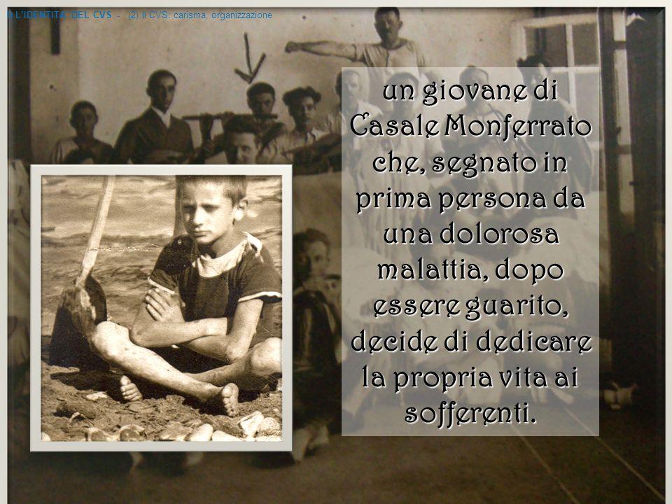 un giovane di Casale Monferrato che, segnato in prima persona da una dolorosa malattia, dopo essere guarito, decide di dedicare la propria vita ai sofferenti.