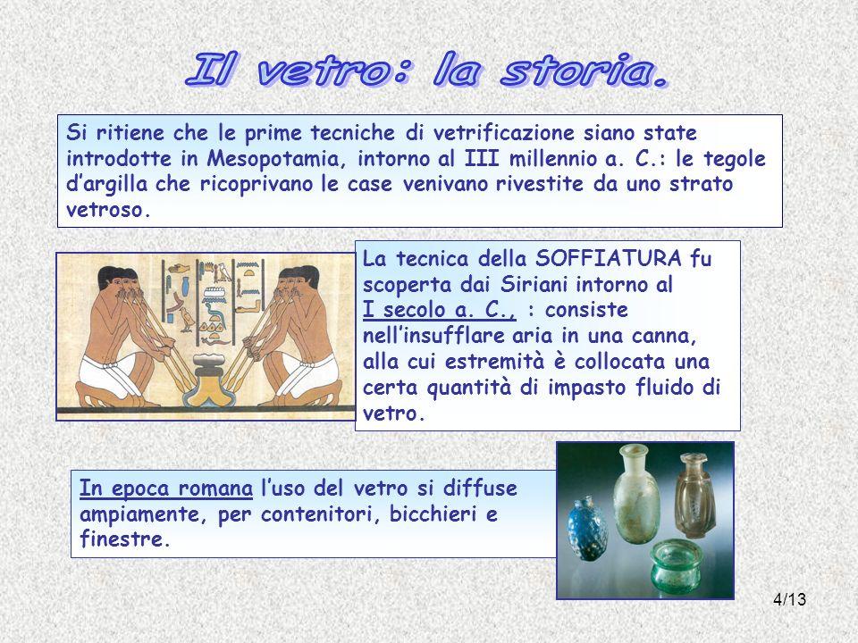 4/13 In epoca romana luso del vetro si diffuse ampiamente, per contenitori, bicchieri e finestre. La tecnica della SOFFIATURA fu scoperta dai Siriani