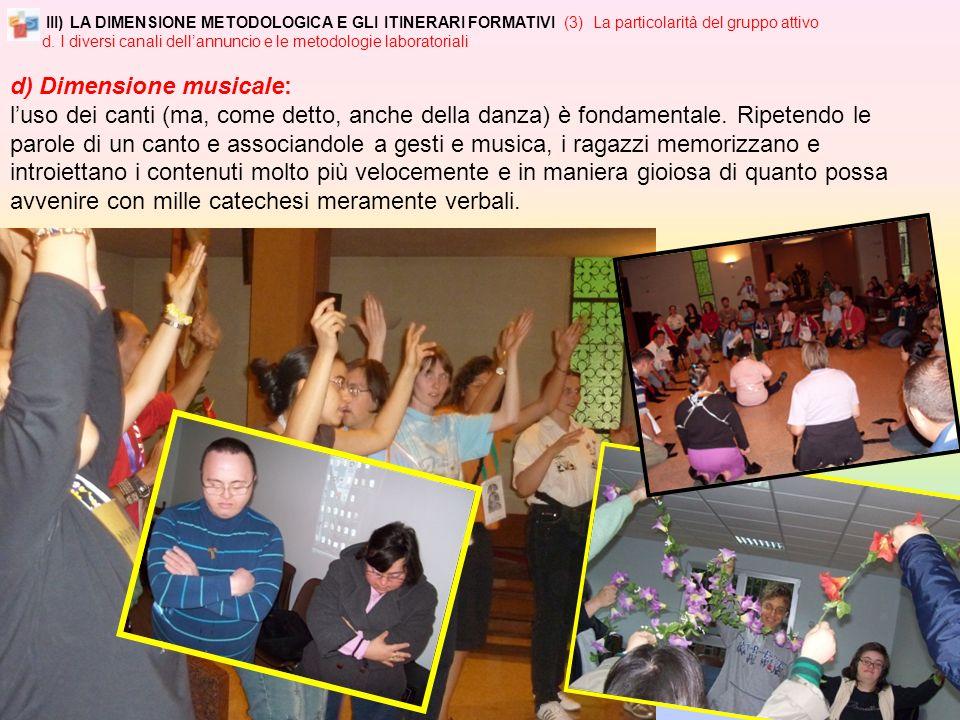 d) Dimensione musicale: luso dei canti (ma, come detto, anche della danza) è fondamentale.
