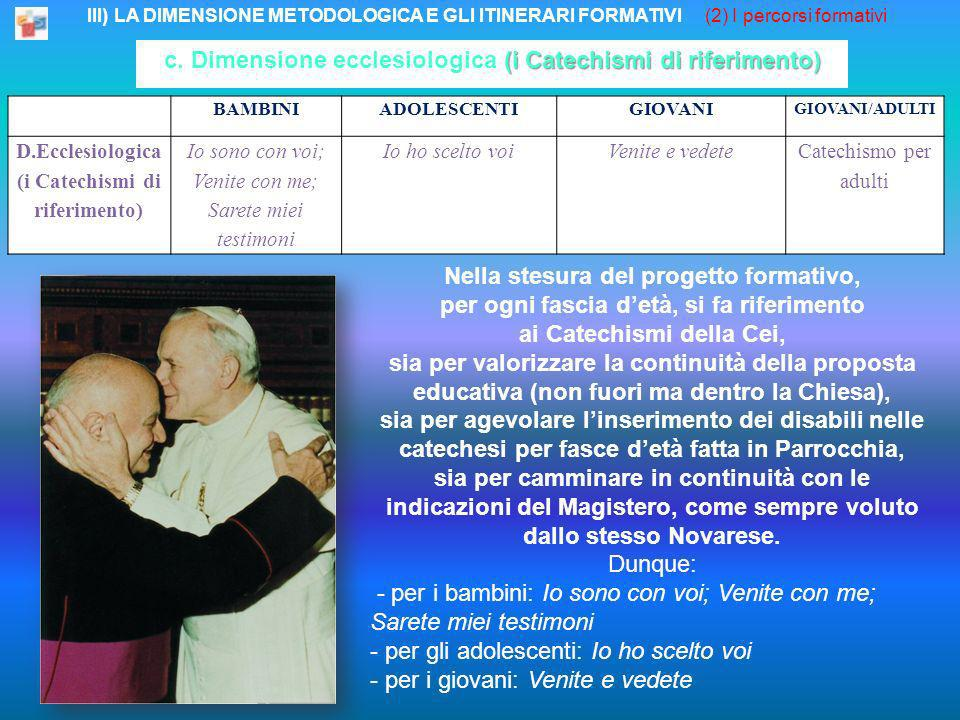 III) LA DIMENSIONE METODOLOGICA E GLI ITINERARI FORMATIVI (2) I percorsi formativi (i Catechismi di riferimento) c. Dimensione ecclesiologica (i Catec