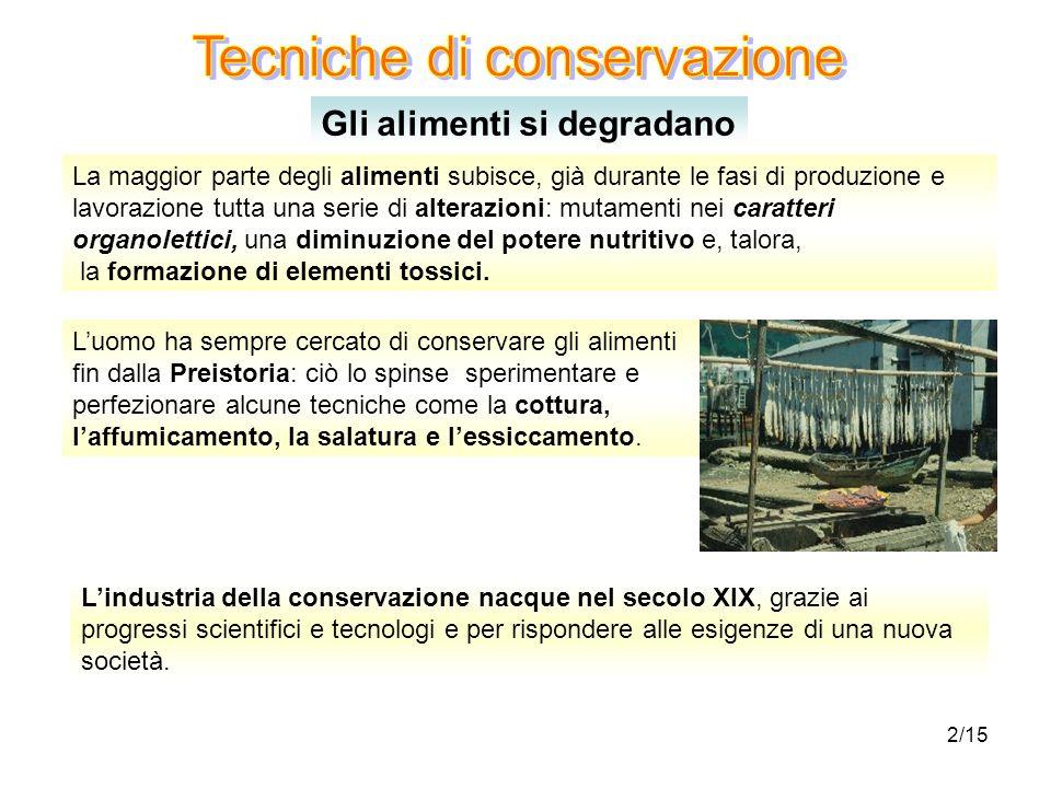 13/15 Tecniche di conservazione degli alimenti: METODI CHIMICI Utilizzano additivi che svolgono diverse funzioni conservative.