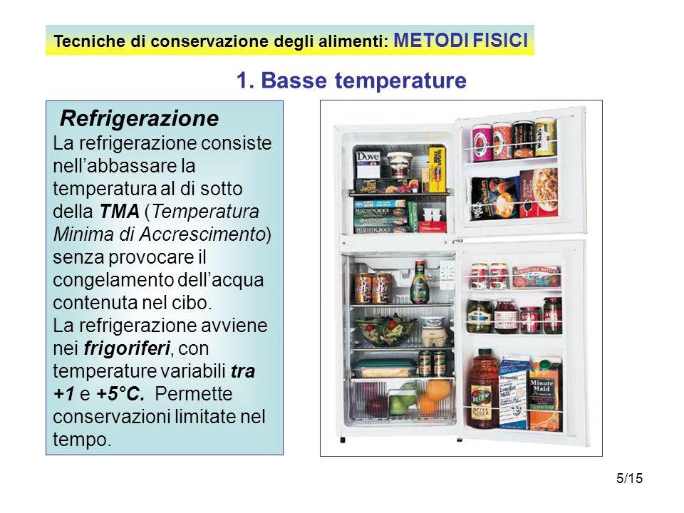5/15 1. Basse temperature Refrigerazione La refrigerazione consiste nellabbassare la temperatura al di sotto della TMA (Temperatura Minima di Accresci