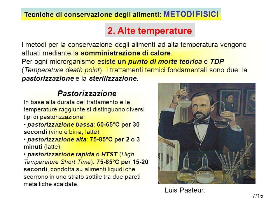 7/15 2. Alte temperature I metodi per la conservazione degli alimenti ad alta temperatura vengono attuati mediante la somministrazione di calore. Per