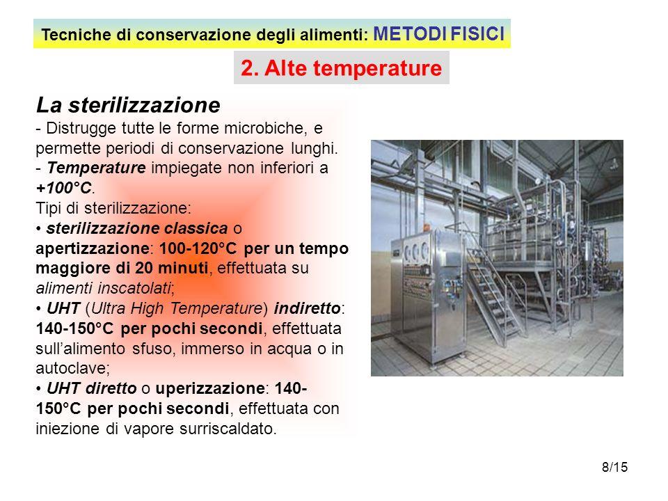 8/15 2. Alte temperature La sterilizzazione - Distrugge tutte le forme microbiche, e permette periodi di conservazione lunghi. - Temperature impiegate
