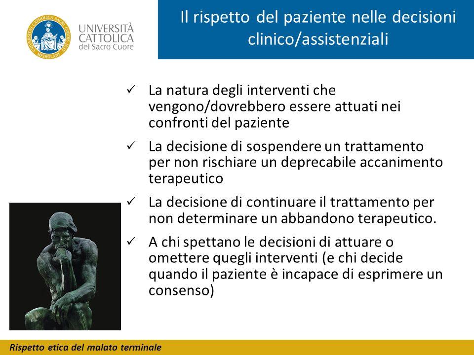 Rispetto etica del malato terminale Il rispetto del paziente nelle decisioni clinico/assistenziali La natura degli interventi che vengono/dovrebbero e