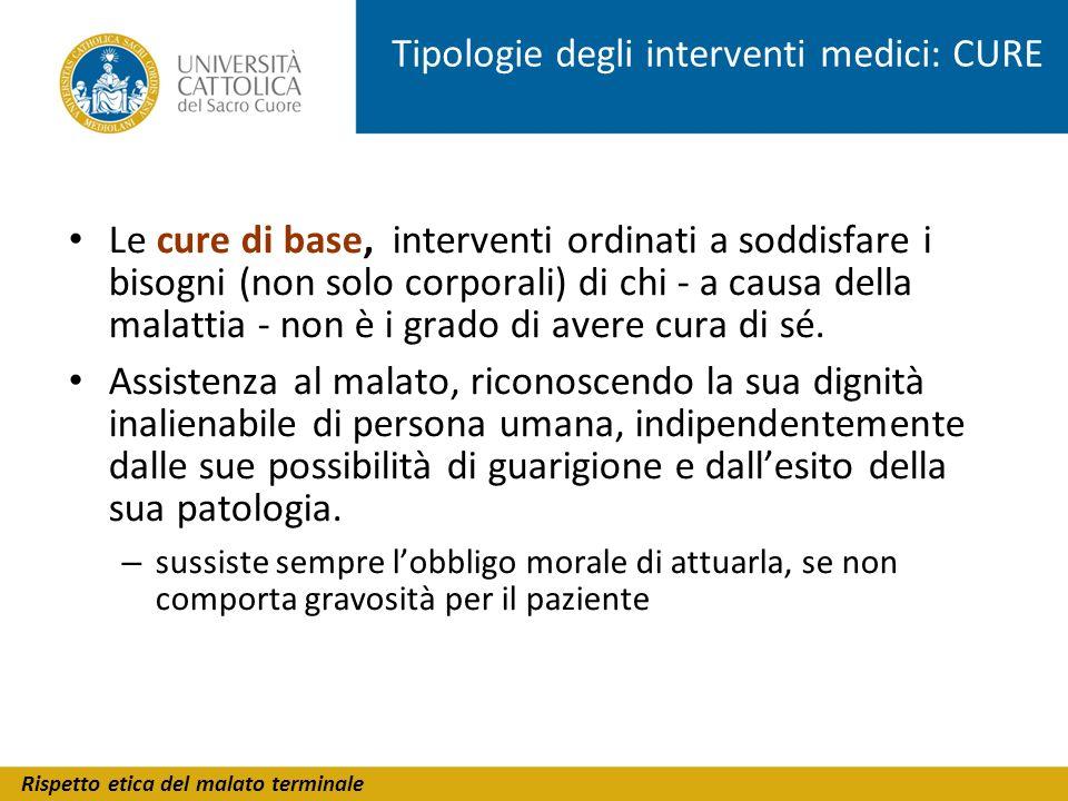 Rispetto etica del malato terminale Tipologie degli interventi medici: CURE Le cure di base, interventi ordinati a soddisfare i bisogni (non solo corp
