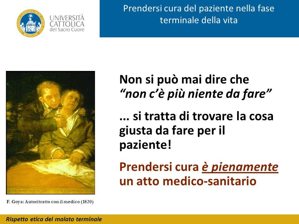 Rispetto etica del malato terminale Prendersi cura del paziente nella fase terminale della vita F. Goya: Autoritratto con il medico (1820) Non si può