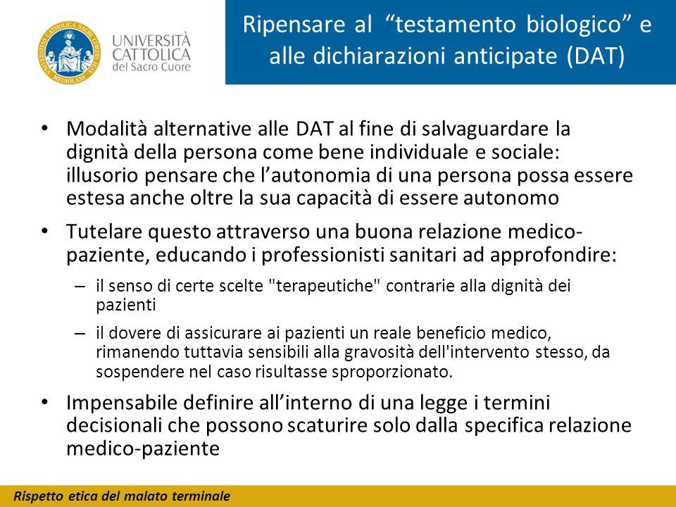 Rispetto etica del malato terminale Ripensare al testamento biologico e alle dichiarazioni anticipate (DAT) Modalità alternative alle DAT al fine di s