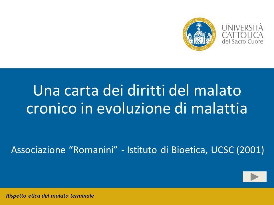 Rispetto etica del malato terminale Una carta dei diritti del malato cronico in evoluzione di malattia Associazione Romanini - Istituto di Bioetica, U