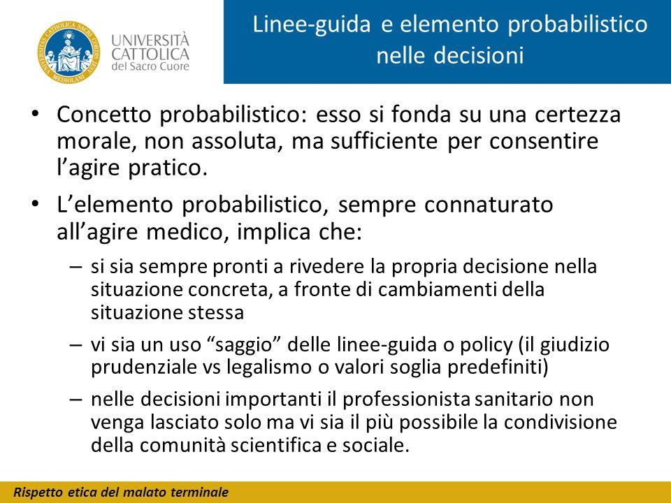 Rispetto etica del malato terminale Linee-guida e elemento probabilistico nelle decisioni Concetto probabilistico: esso si fonda su una certezza moral