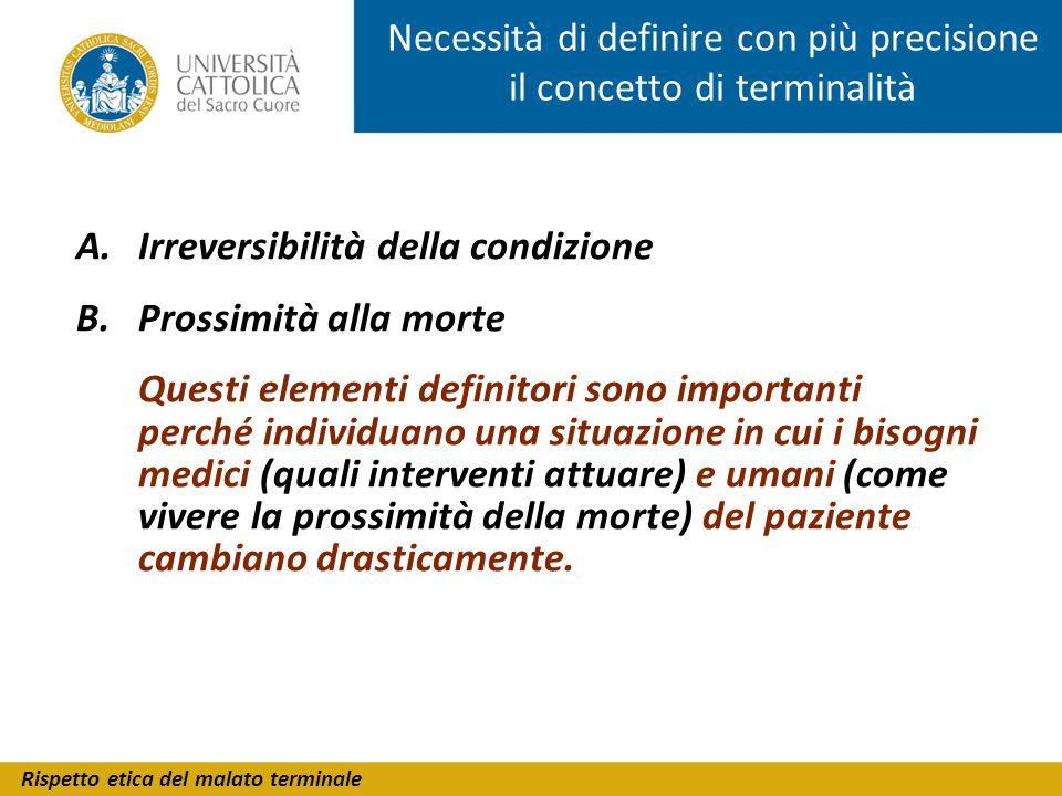 Rispetto etica del malato terminale Necessità di definire con più precisione il concetto di terminalità A.Irreversibilità della condizione B.Prossimit