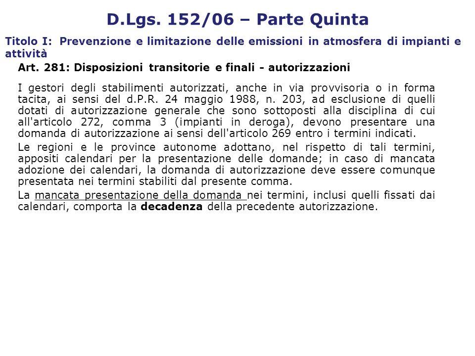 I gestori degli stabilimenti autorizzati, anche in via provvisoria o in forma tacita, ai sensi del d.P.R. 24 maggio 1988, n. 203, ad esclusione di que