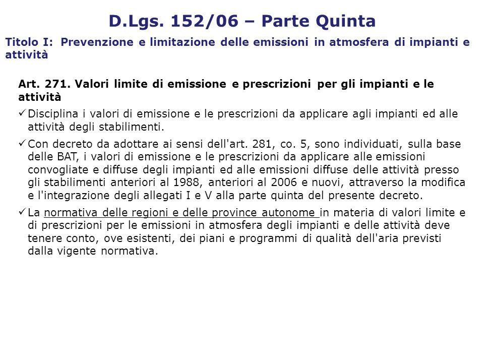 D.Lgs. 152/06 – Parte Quinta Titolo I: Prevenzione e limitazione delle emissioni in atmosfera di impianti e attività Art. 271. Valori limite di emissi