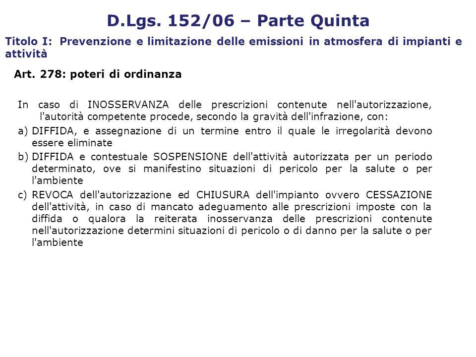 Art. 278: poteri di ordinanza In caso di INOSSERVANZA delle prescrizioni contenute nell'autorizzazione, l'autorità competente procede, secondo la grav