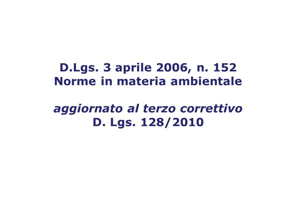 D.Lgs. 3 aprile 2006, n. 152 Norme in materia ambientale aggiornato al terzo correttivo D. Lgs. 128/2010