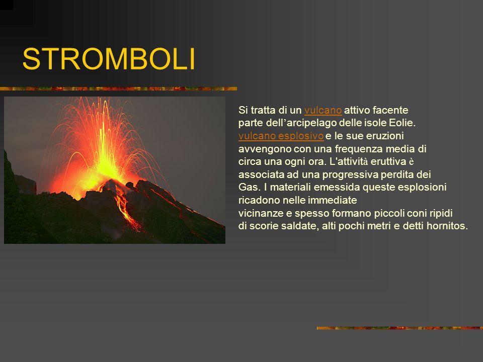 STROMBOLI Si tratta di un vulcano attivo facente vulcano parte dell arcipelago delle isole Eolie. vulcano esplosivo vulcano esplosivo e le sue eruzion