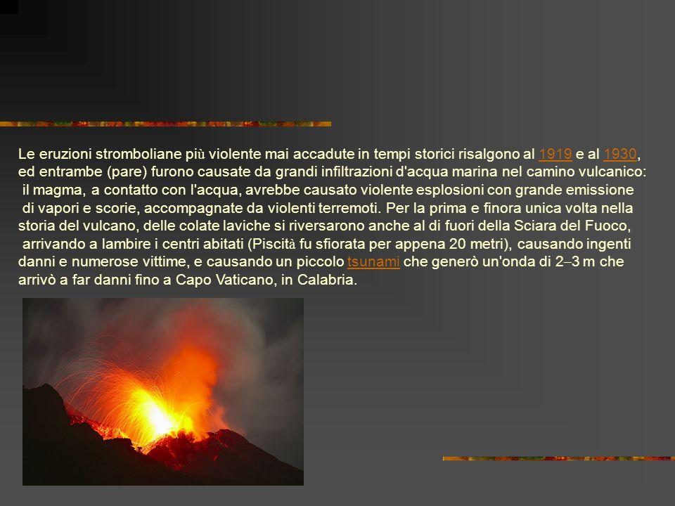 Le eruzioni stromboliane pi ù violente mai accadute in tempi storici risalgono al 1919 e al 1930, 1919 1930 ed entrambe (pare) furono causate da grand