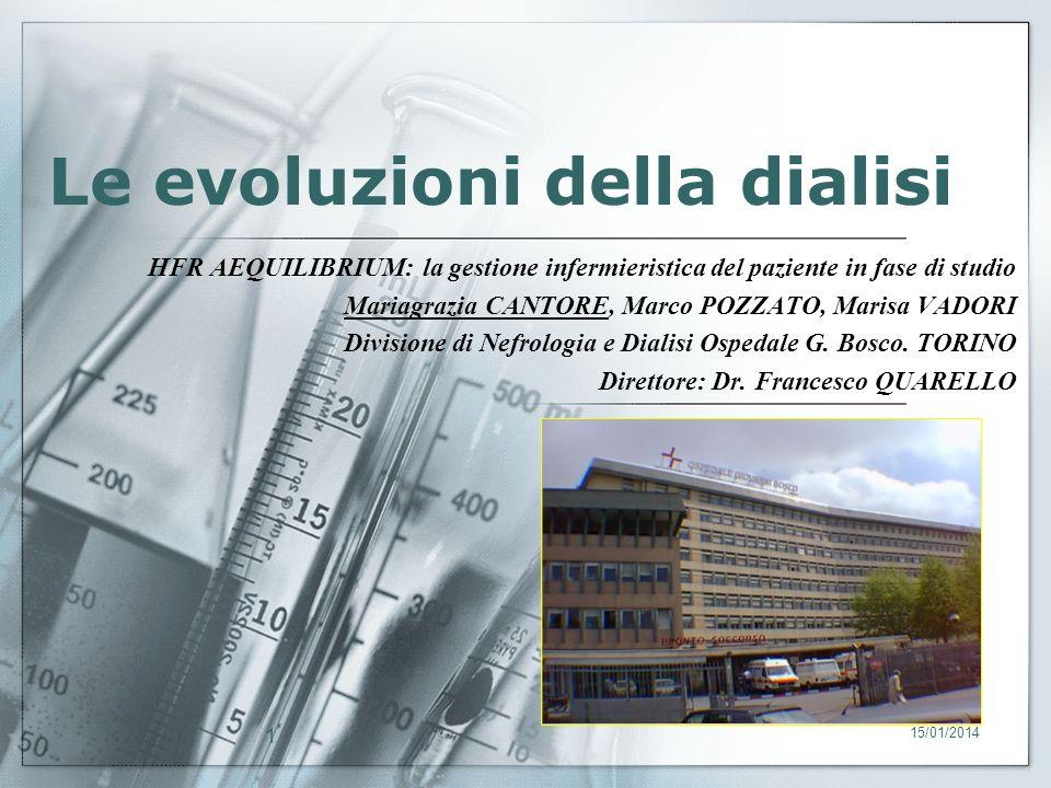 Le evoluzioni della dialisi HFR AEQUILIBRIUM: la gestione infermieristica del paziente in fase di studio Mariagrazia CANTORE, Marco POZZATO, Marisa VA