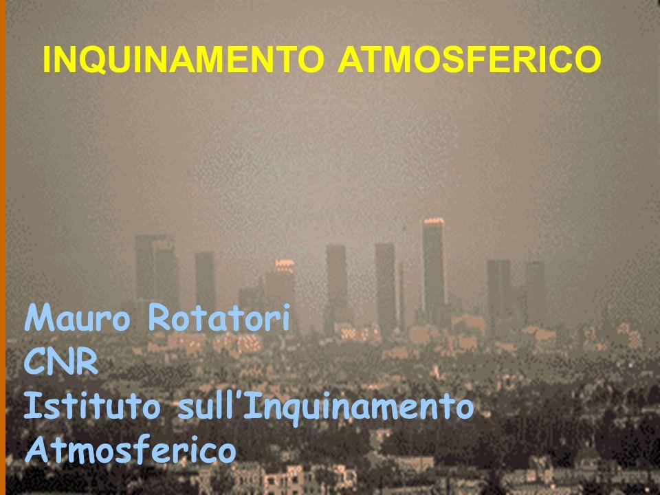INQUINAMENTO ATMOSFERICO Mauro Rotatori CNR Istituto sullInquinamento Atmosferico