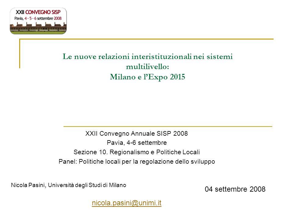 Le nuove relazioni interistituzionali nei sistemi multilivello: Milano e lExpo 2015 XXII Convegno Annuale SISP 2008 Pavia, 4-6 settembre Sezione 10. R